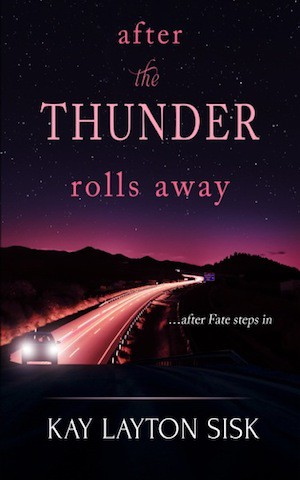 After the Thunder Rolls Away by Kay Layton Sisk
